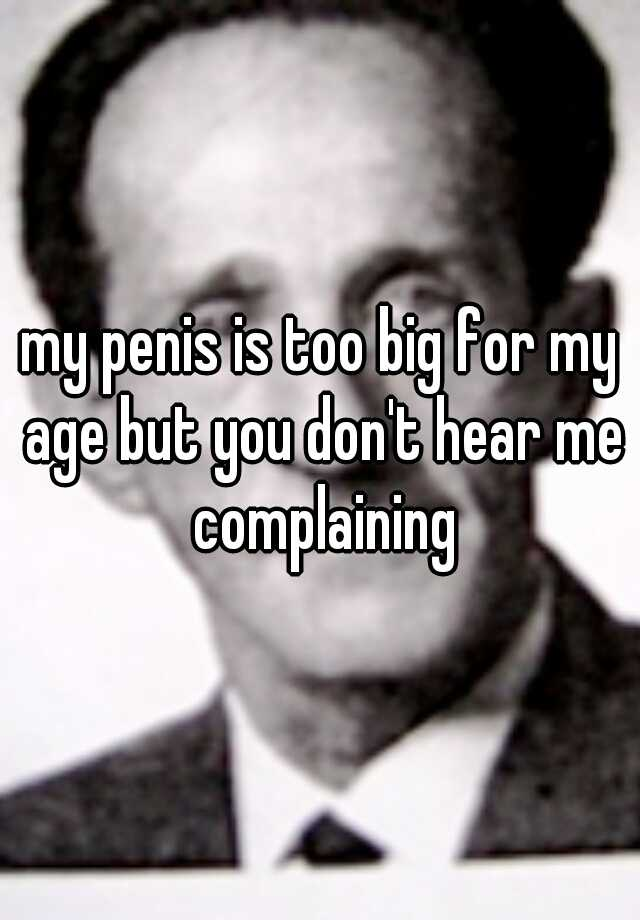 is my dick big for my age