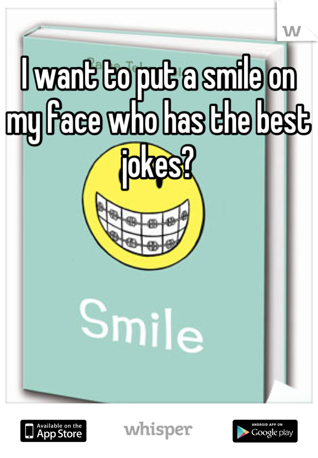 I want to put a smile on my face who has the best jokes?