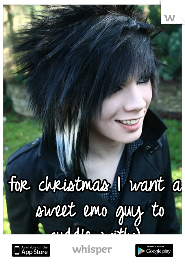 for christmas I want a sweet emo guy to cuddle with:)