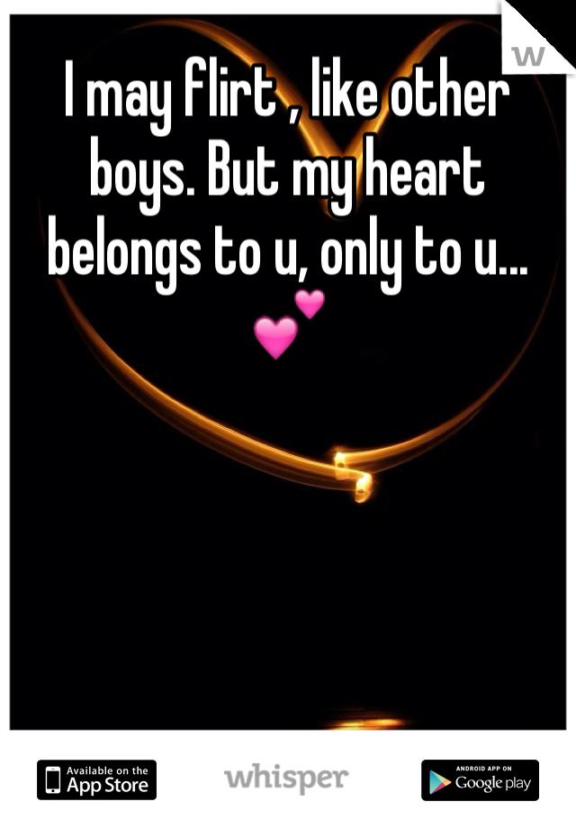 I may flirt , like other boys. But my heart belongs to u, only to u...💕