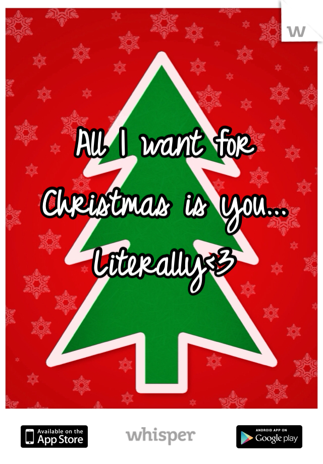 All I want for Christmas is you... Literally<3