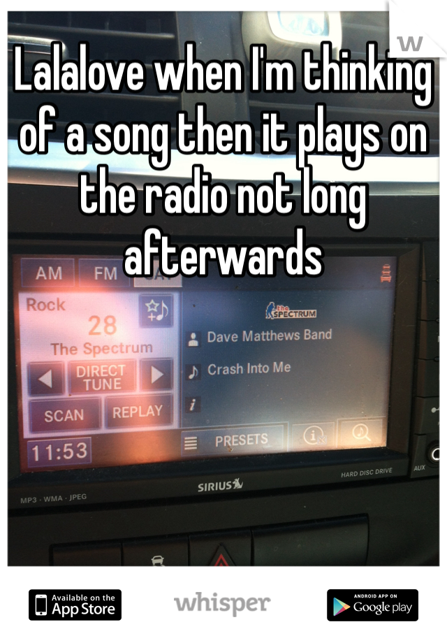 Lalalove when I'm thinking of a song then it plays on the radio not long afterwards