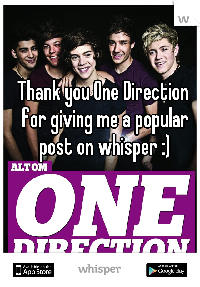 Thank you One Direction for giving me a popular post on whisper :)