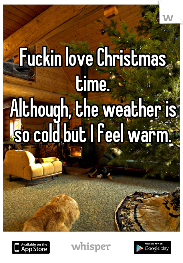 Fuckin love Christmas time. Although, the weather is so cold but I feel warm.
