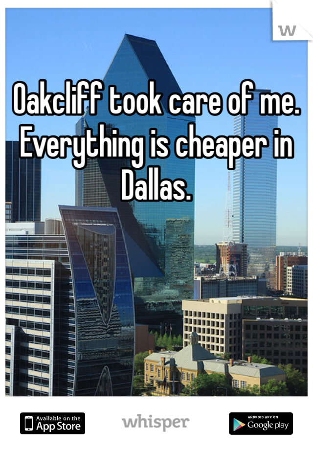 Oakcliff took care of me. Everything is cheaper in Dallas.