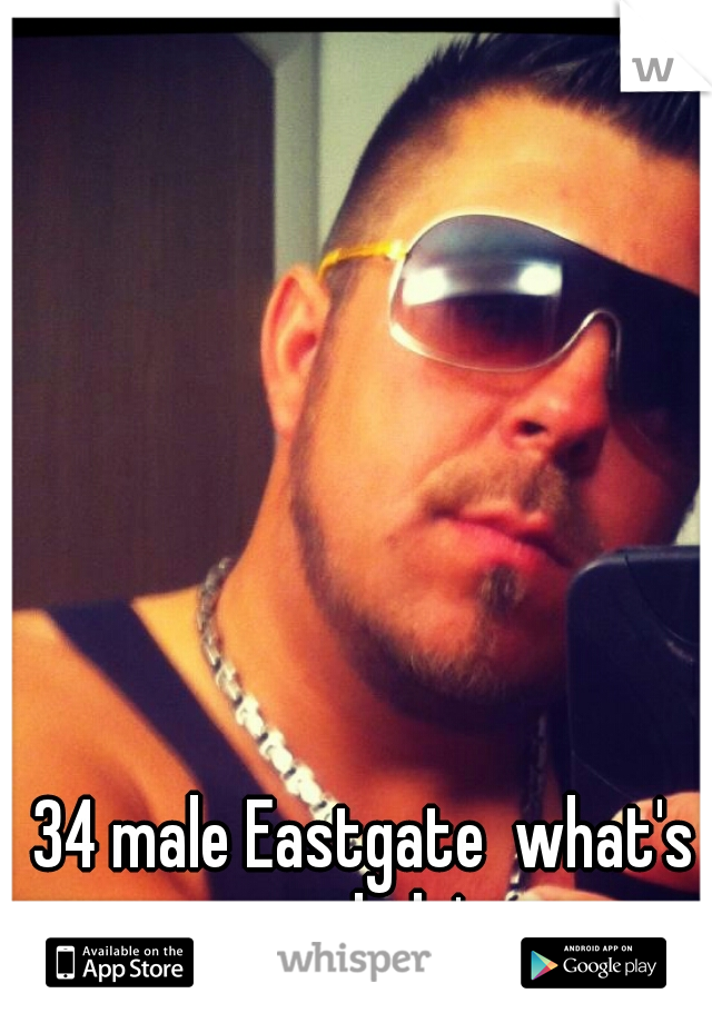 34 male Eastgate  what's sup lady's