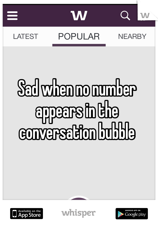 Sad when no number appears in the conversation bubble