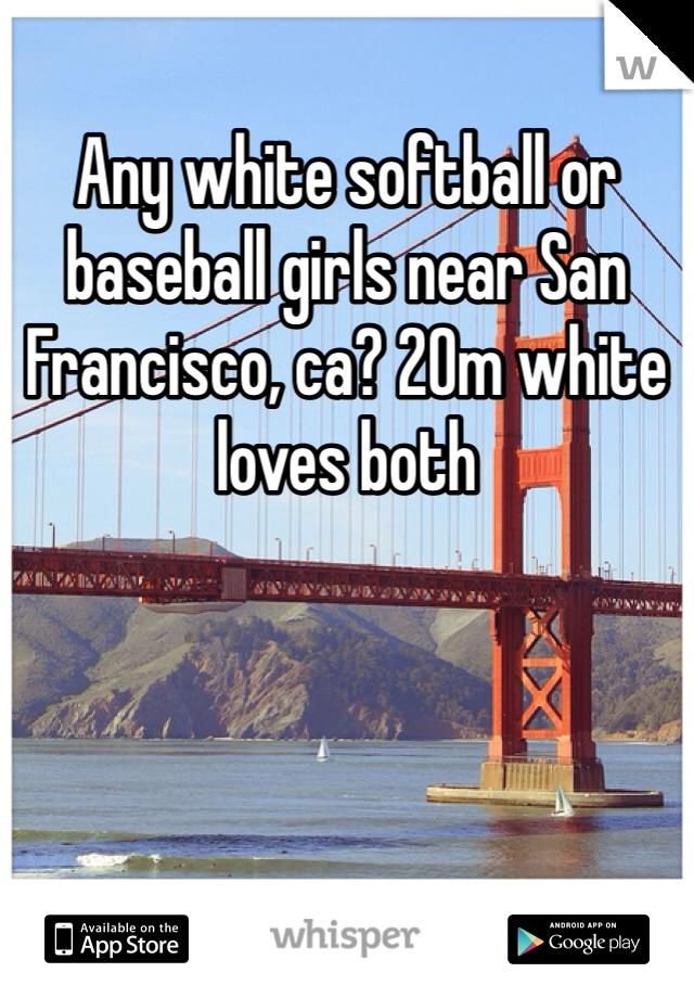 Any white softball or baseball girls near San Francisco, ca? 20m white loves both