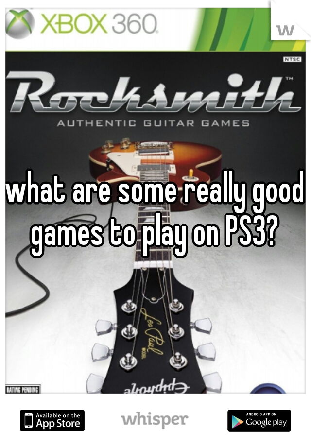 what are some really good games to play on PS3?