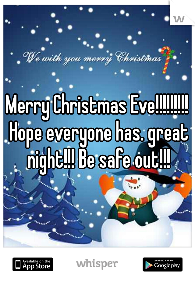 Merry Christmas Eve!!!!!!!!! Hope everyone has. great night!!! Be safe out!!!