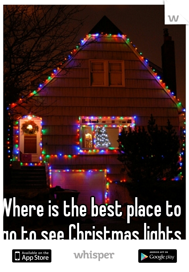 Where is the best place to go to see Christmas lights at night around here?