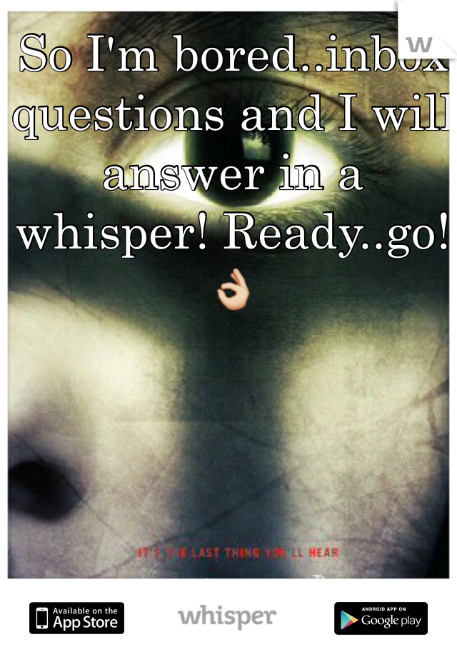 So I'm bored..inbox questions and I will answer in a whisper! Ready..go! 👌