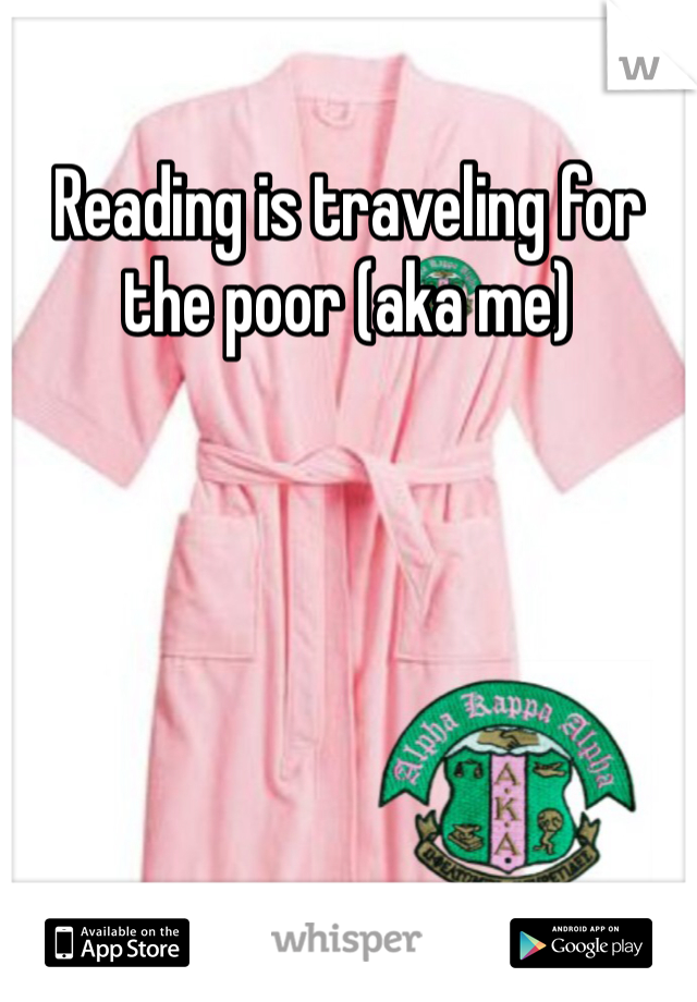 Reading is traveling for the poor (aka me)