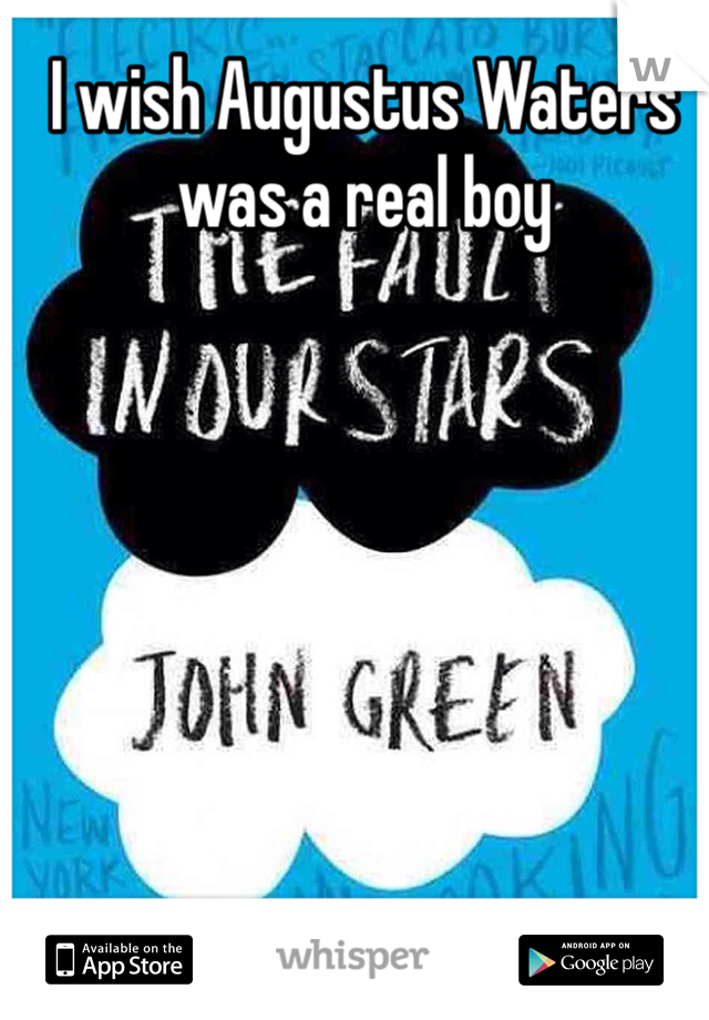 I wish Augustus Waters was a real boy