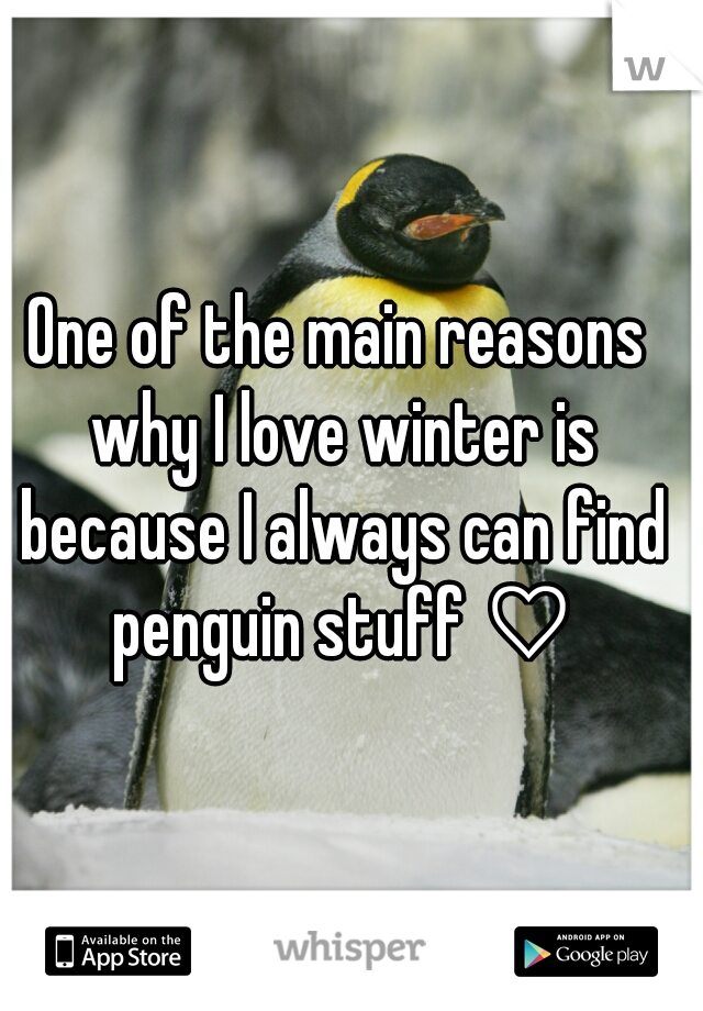 One of the main reasons why I love winter is because I always can find penguin stuff ♡