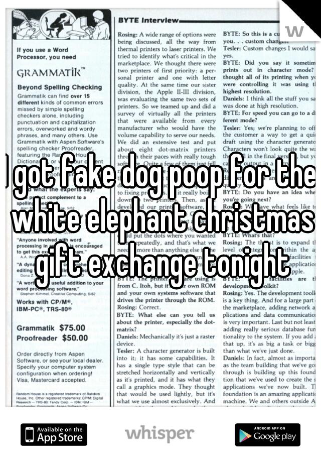 I got fake dog poop for the white elephant christmas gift exchange tonight