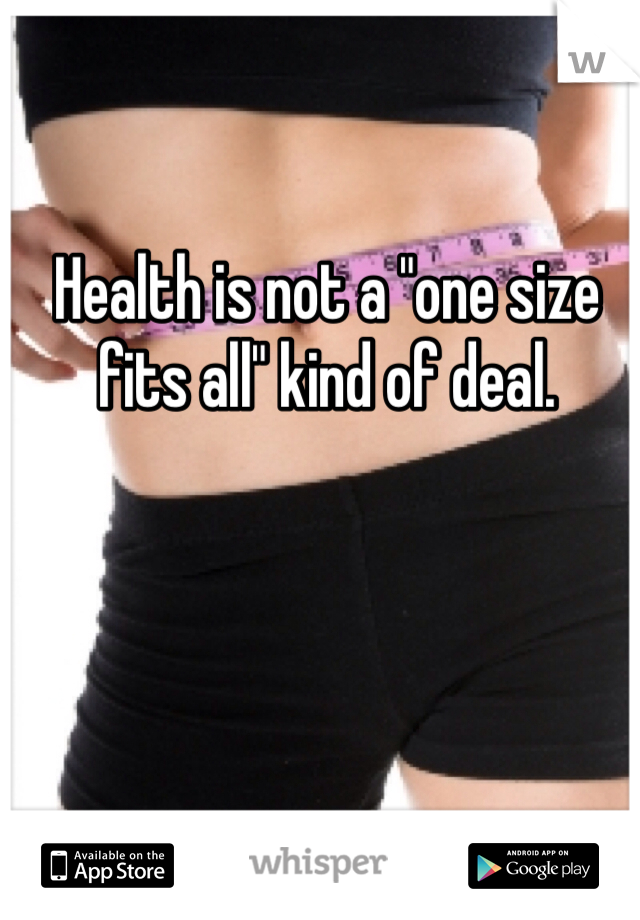 "Health is not a ""one size fits all"" kind of deal."