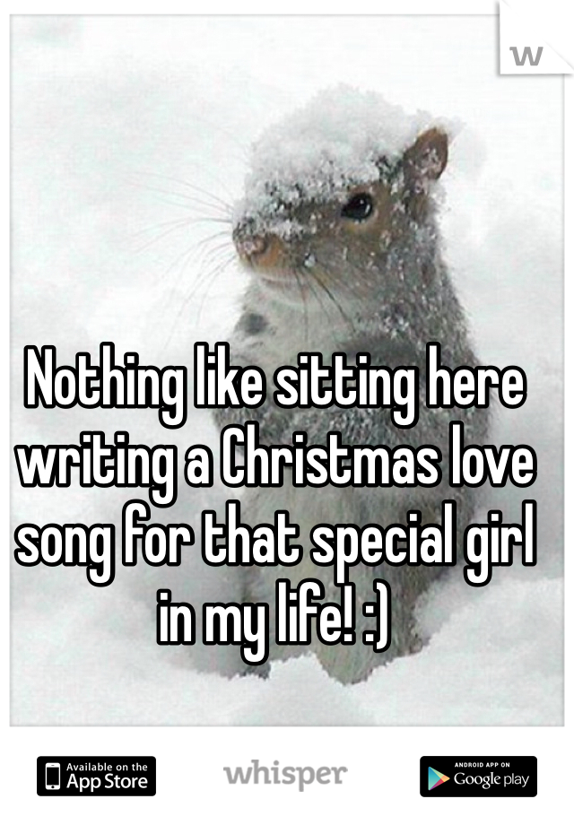 Nothing like sitting here writing a Christmas love song for that special girl in my life! :)