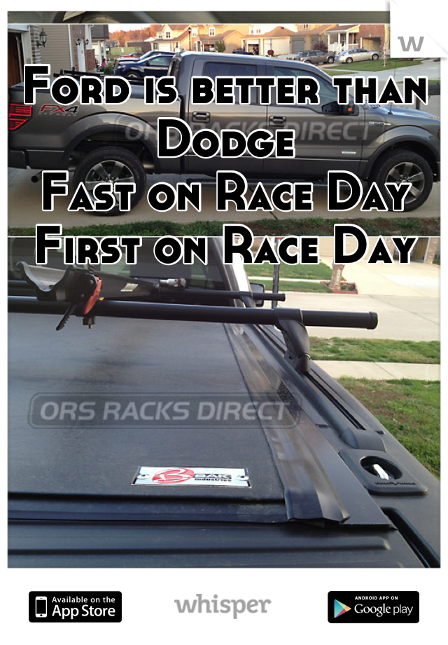 Ford is better than Dodge  Fast on Race Day First on Race Day