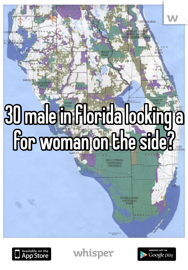 30 male in florida looking a for woman on the side?