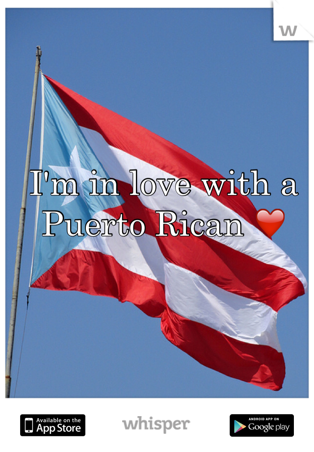 I'm in love with a Puerto Rican ❤️