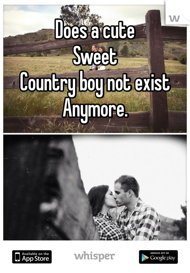Does a cute  Sweet Country boy not exist  Anymore.
