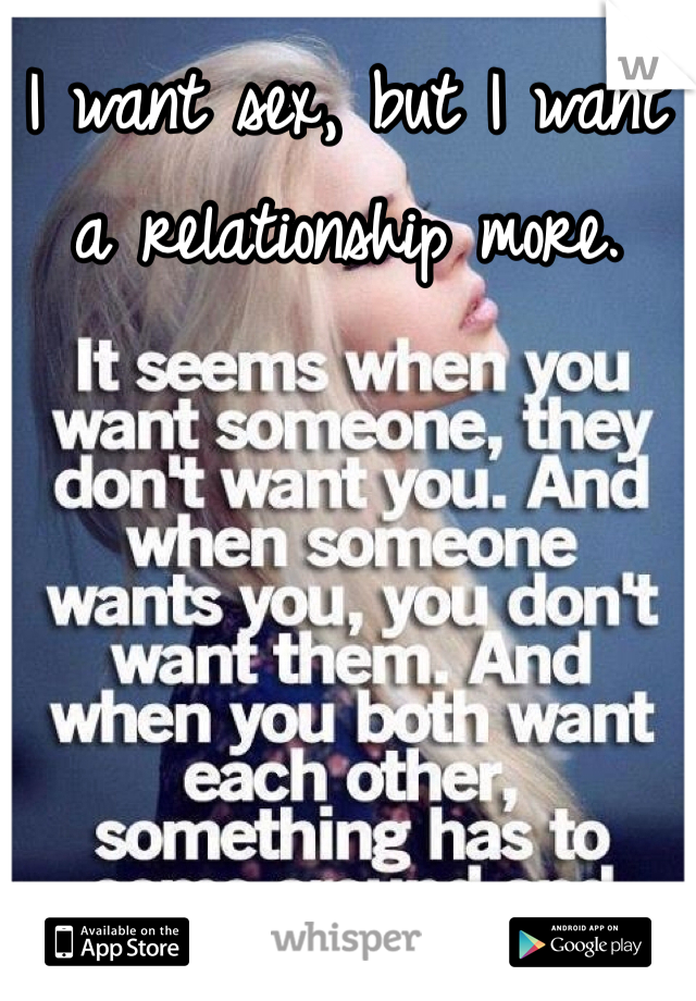 I want sex, but I want a relationship more.
