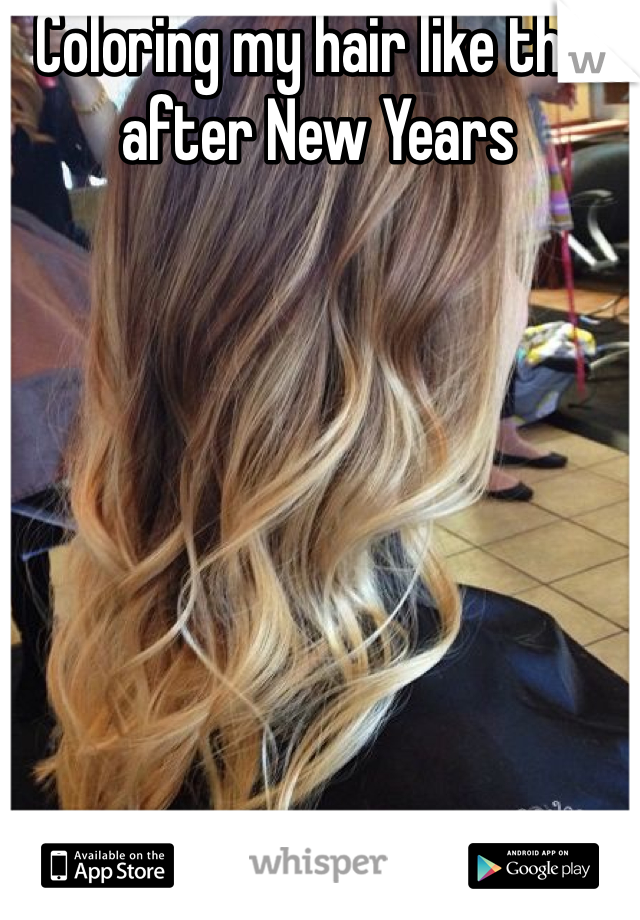 Coloring my hair like this after New Years