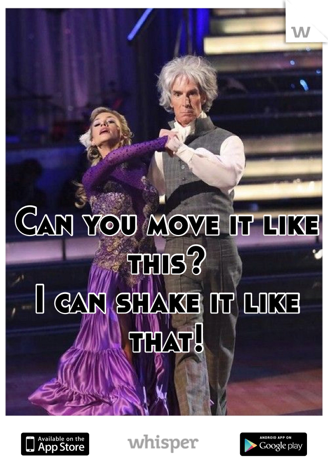 Can you move it like this? I can shake it like that!