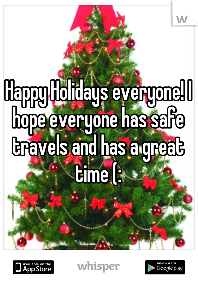 Happy Holidays everyone! I hope everyone has safe travels and has a great time (:
