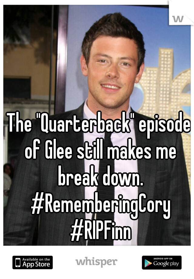 "The ""Quarterback"" episode of Glee still makes me break down. #RememberingCory #RIPFinn"
