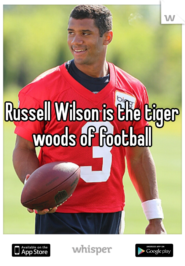 Russell Wilson is the tiger woods of football