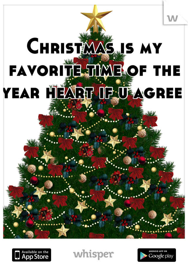 Christmas is my favorite time of the year heart if u agree
