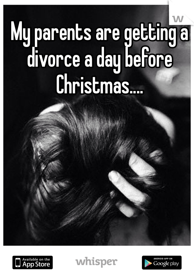 My parents are getting a divorce a day before Christmas....