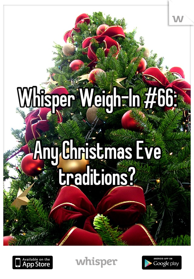 Whisper Weigh-In #66:  Any Christmas Eve traditions?