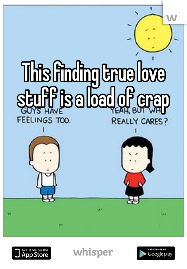This finding true love stuff is a load of crap