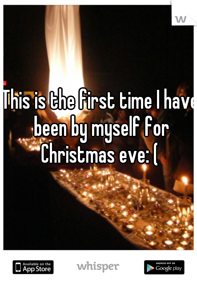 This is the first time I have been by myself for Christmas eve: (