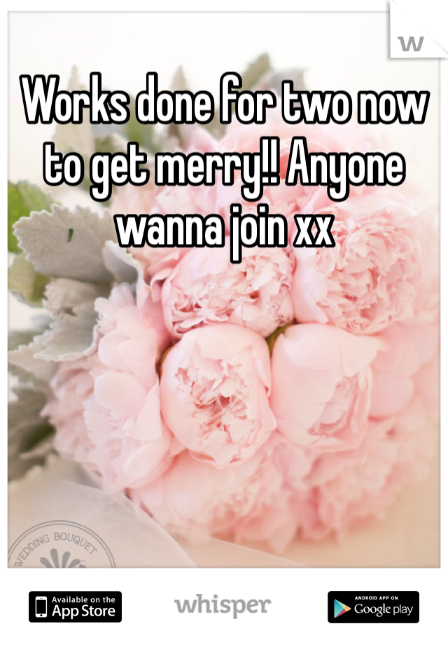 Works done for two now to get merry!! Anyone wanna join xx