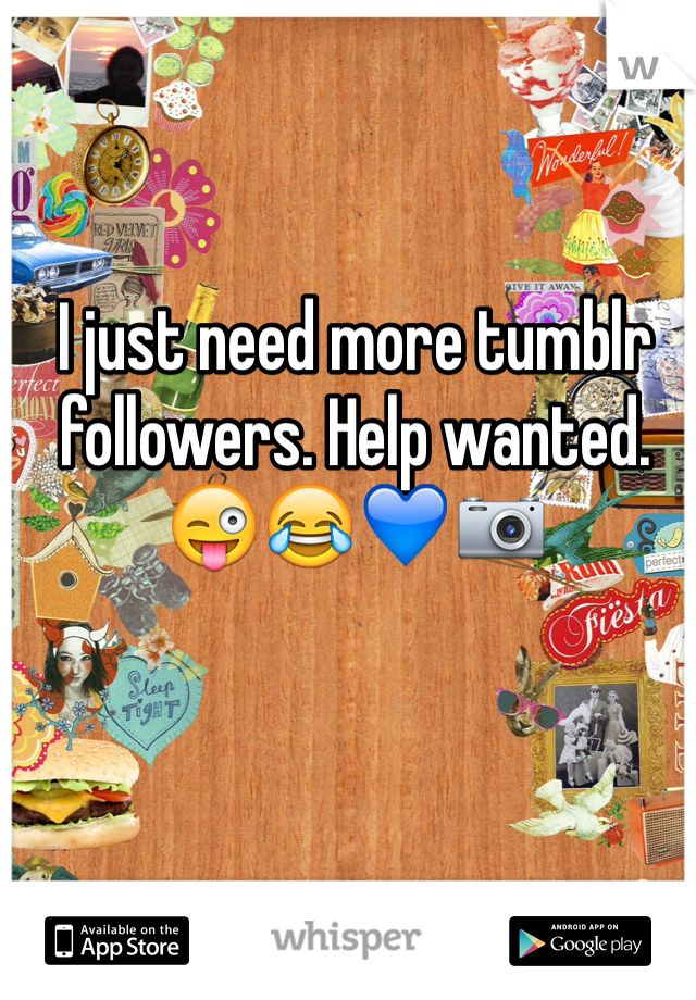 I just need more tumblr followers. Help wanted. 😜😂💙📷