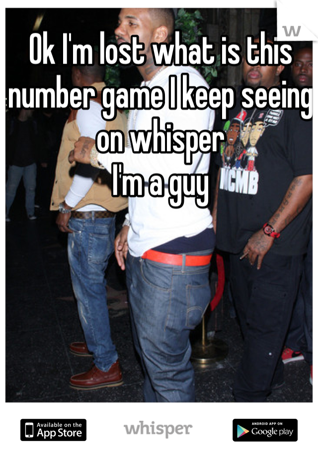 Ok I'm lost what is this number game I keep seeing on whisper  I'm a guy