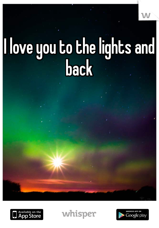 I love you to the lights and back