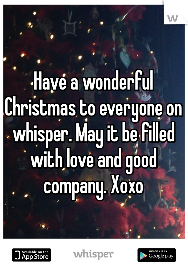 Have a wonderful Christmas to everyone on whisper. May it be filled with love and good company. Xoxo