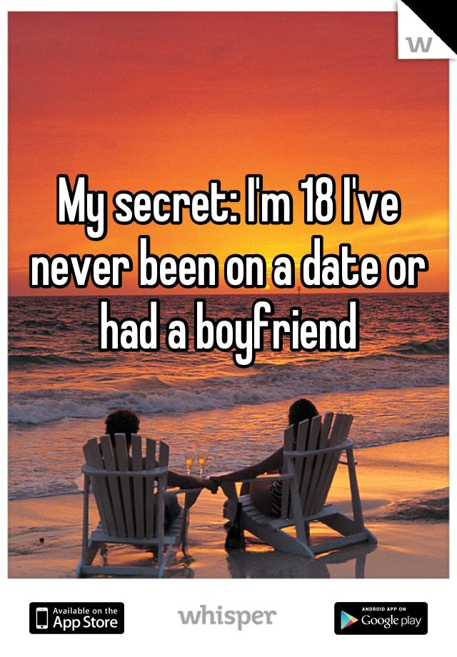 My secret: I'm 18 I've never been on a date or had a boyfriend