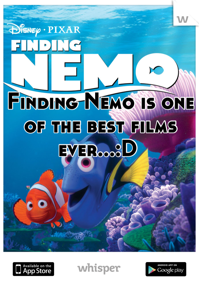 Finding Nemo is one of the best films ever...:D