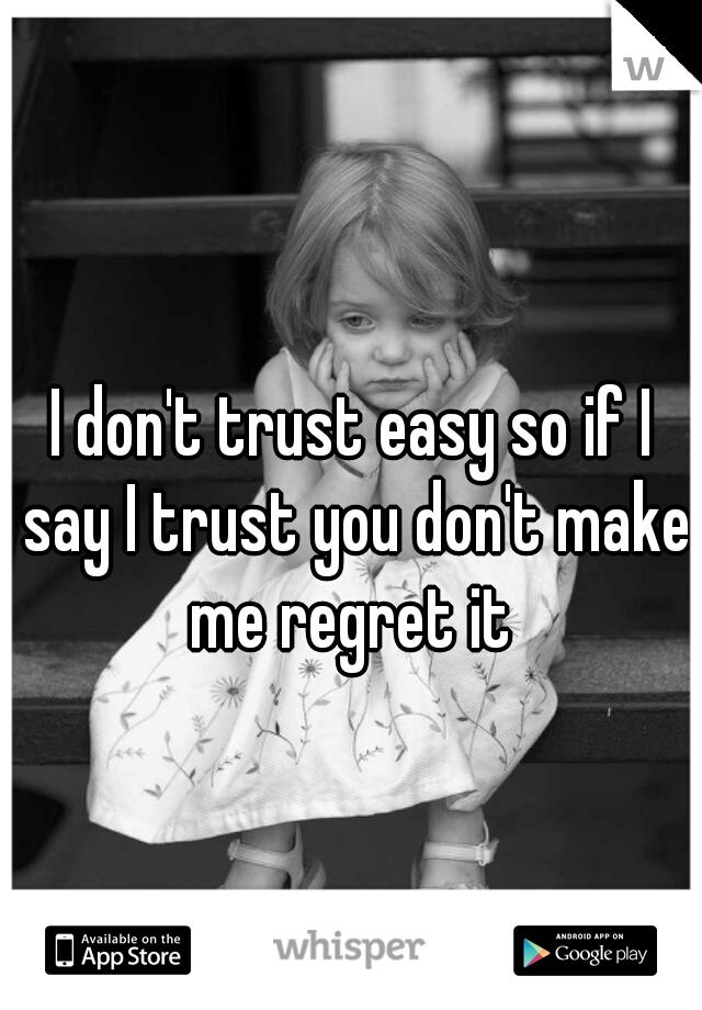 I don't trust easy so if I say I trust you don't make me regret it