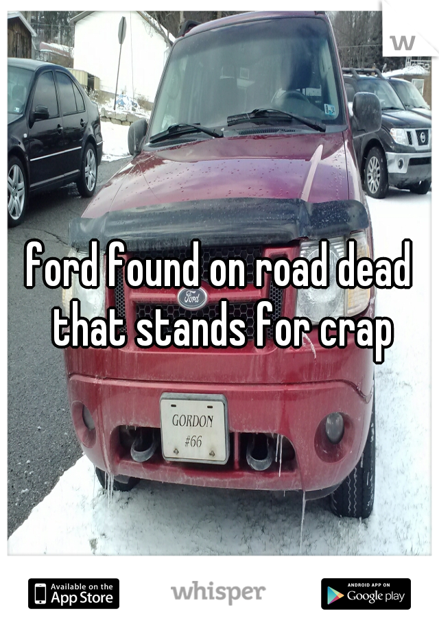 ford found on road dead that stands for crap
