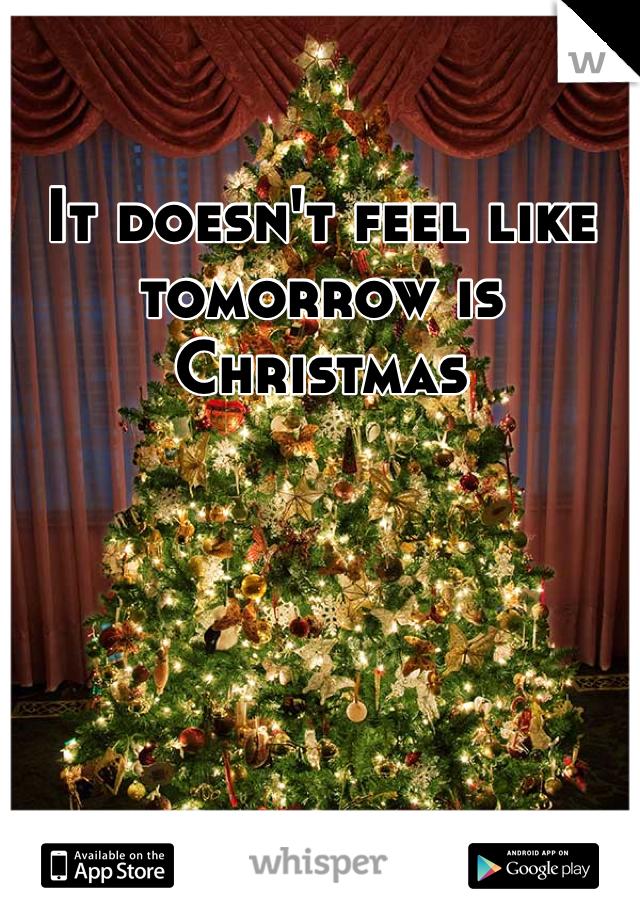 It doesn't feel like tomorrow is Christmas