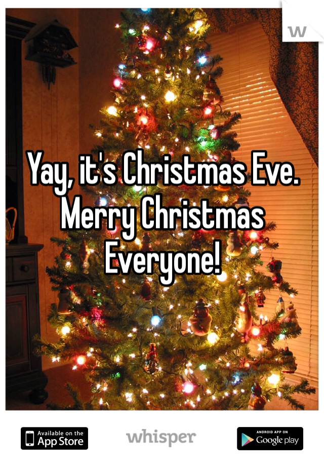 Yay, it's Christmas Eve. Merry Christmas Everyone!
