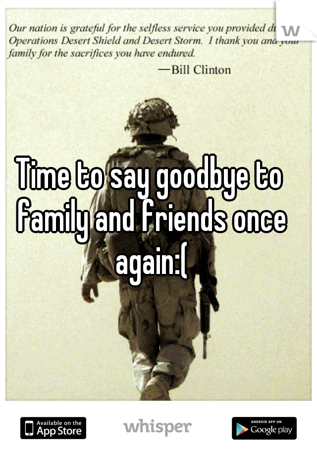 Time to say goodbye to family and friends once again:(