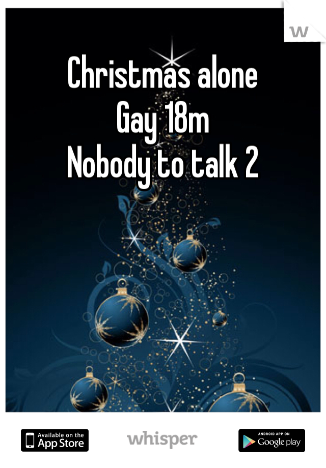 Christmas alone  Gay 18m Nobody to talk 2